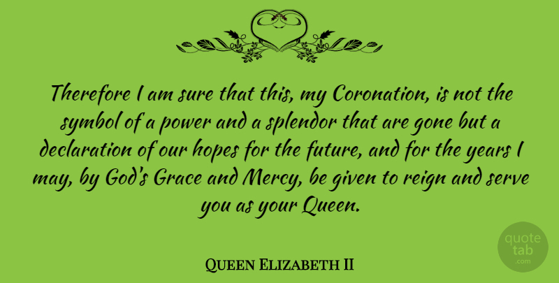 Queen Elizabeth II: Therefore I am sure that this, my ...