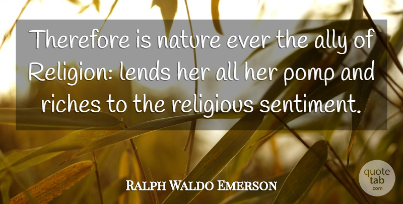Ralph Waldo Emerson Quote About Religious, Nature, Religion: Therefore Is Nature Ever The...