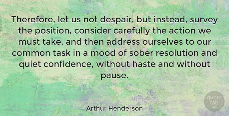 Arthur Henderson Quote About Action, Address, Carefully, Common, Consider: Therefore Let Us Not Despair...