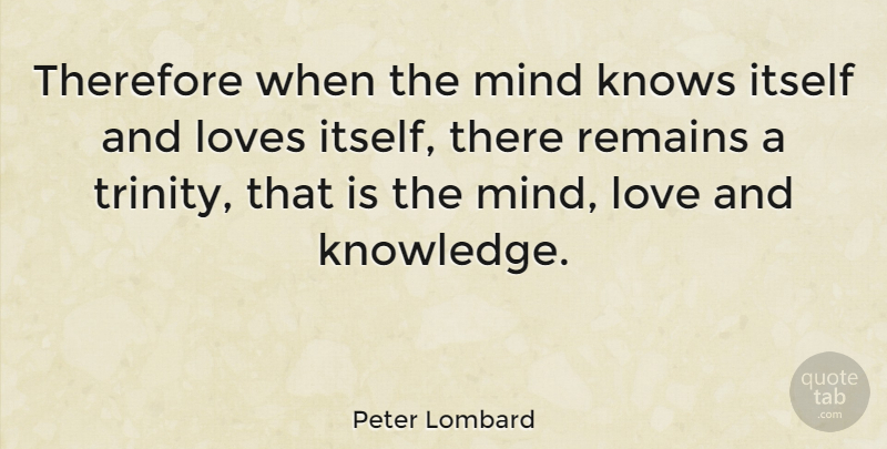 Peter Lombard Quote About Itself, Knowledge, Love, Loves, Mind: Therefore When The Mind Knows...