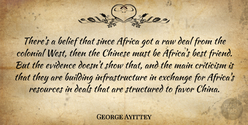 George Ayittey Quote About Chinese, Criticism, Favors: Theres A Belief That Since...