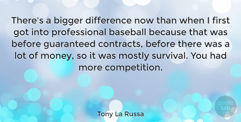 Tony La Russa Quote About Baseball, Bigger, Difference, Guaranteed, Money: Theres A Bigger Difference Now...