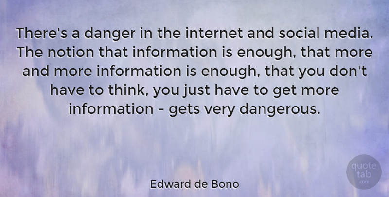 Edward de Bono Quote About Thinking, Media, Information: Theres A Danger In The...