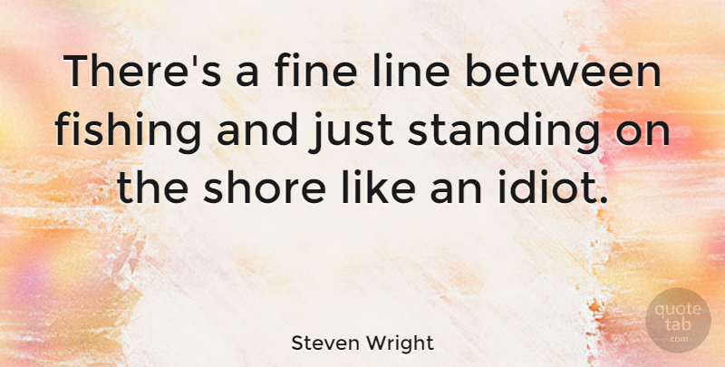 Steven Wright Quote About Funny, Sarcastic, Sports: Theres A Fine Line Between...