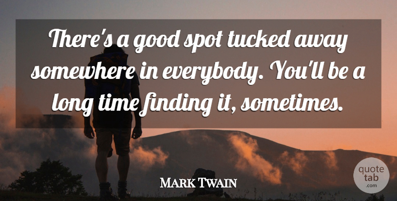 Mark Twain Theres A Good Spot Tucked Away Somewhere In Everybody
