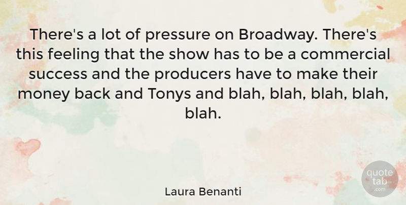 Laura Benanti Quote About Commercial, Feeling, Money, Producers, Success: Theres A Lot Of Pressure...
