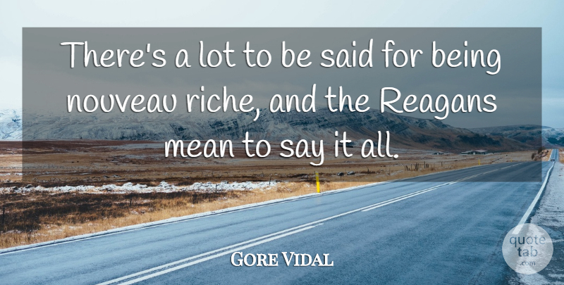 Gore Vidal Quote About Mean, Nouveau Riche, Said: Theres A Lot To Be...