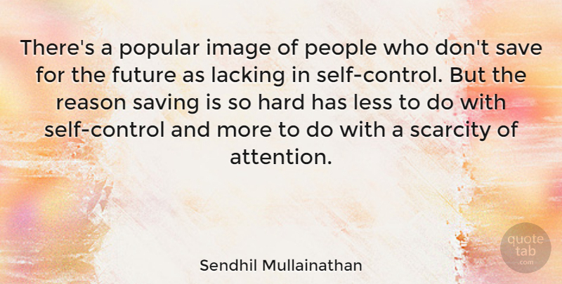 Sendhil Mullainathan Theres A Popular Image Of People Who Dont