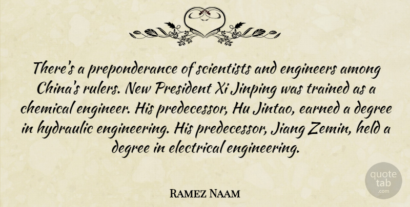 Ramez Naam Quote About Among, Chemical, Degree, Earned, Electrical: Theres A Preponderance Of Scientists...