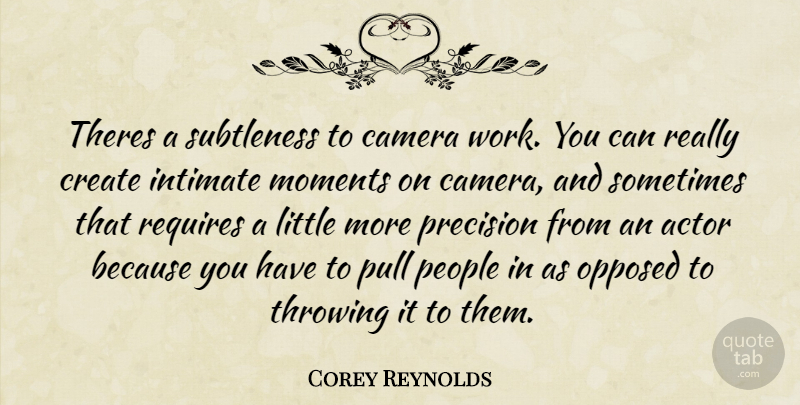 Corey Reynolds Quote About Intimate Moments, People, Actors: Theres A Subtleness To Camera...