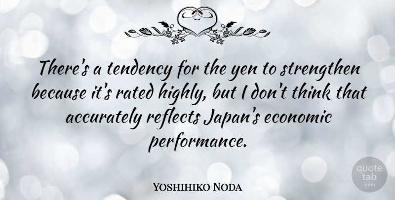 Yoshihiko Noda Quote About Rated, Reflects, Strengthen, Tendency: Theres A Tendency For The...