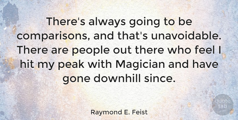 Raymond E. Feist Quote About American Author, Downhill, Hit, People: Theres Always Going To Be...