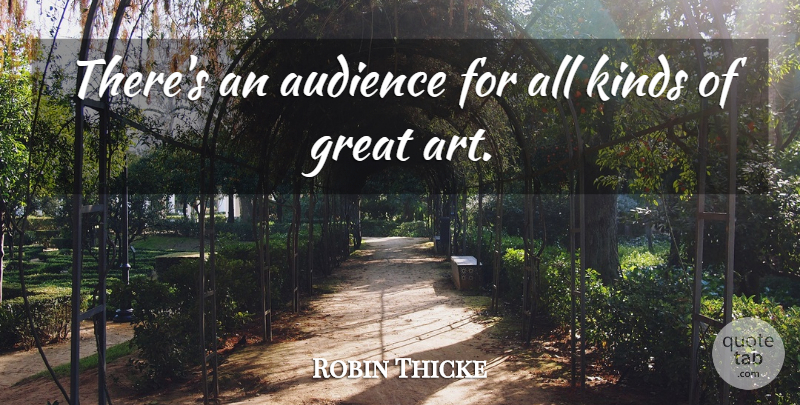 Robin Thicke Quote About Art, Kind, Audience: Theres An Audience For All...
