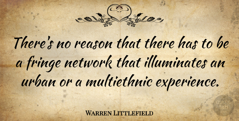 Warren Littlefield Quote About Experience, Fringe, Network, Reason, Urban: Theres No Reason That There...