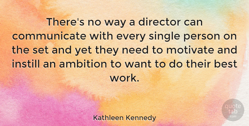 Kathleen Kennedy Quote About Best, Director, Instill, Motivate, Single: Theres No Way A Director...