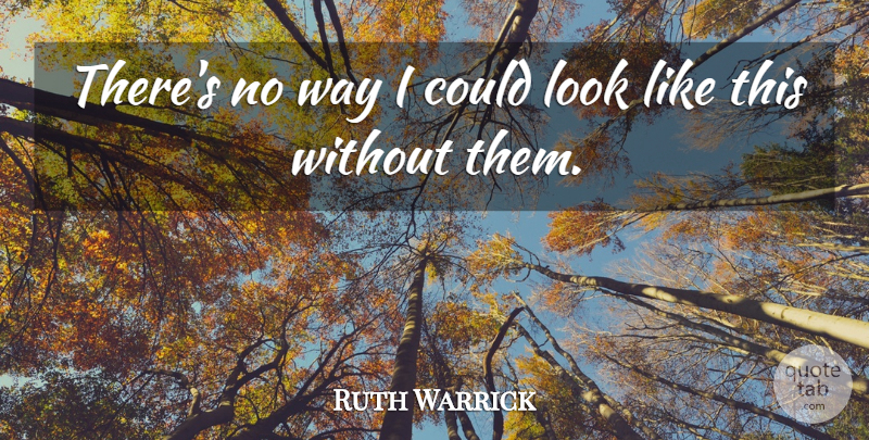 Ruth Warrick Quote About American Musician: Theres No Way I Could...