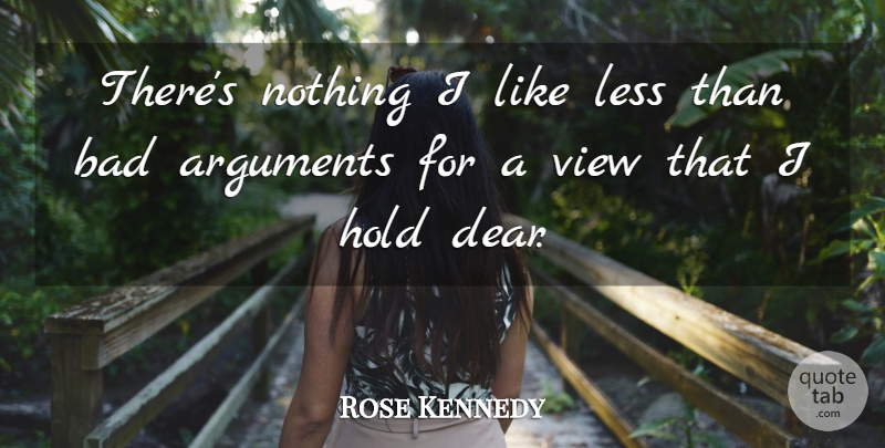Rose Kennedy Quote About Views, Argument, Dear: Theres Nothing I Like Less...