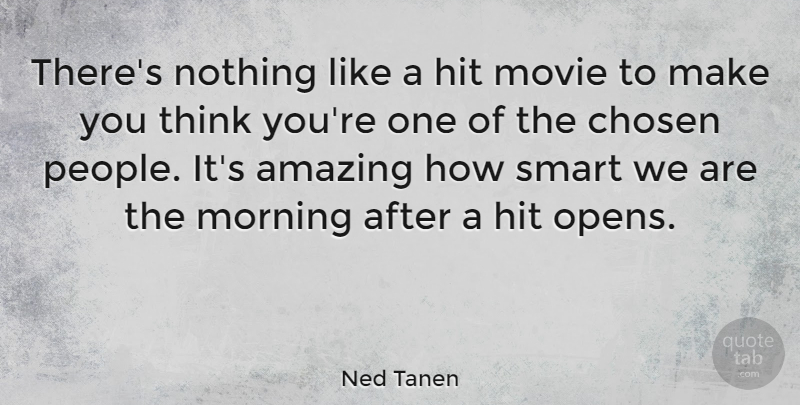 Ned Tanen Quote About Amazing, Chosen, Hit, Morning: Theres Nothing Like A Hit...