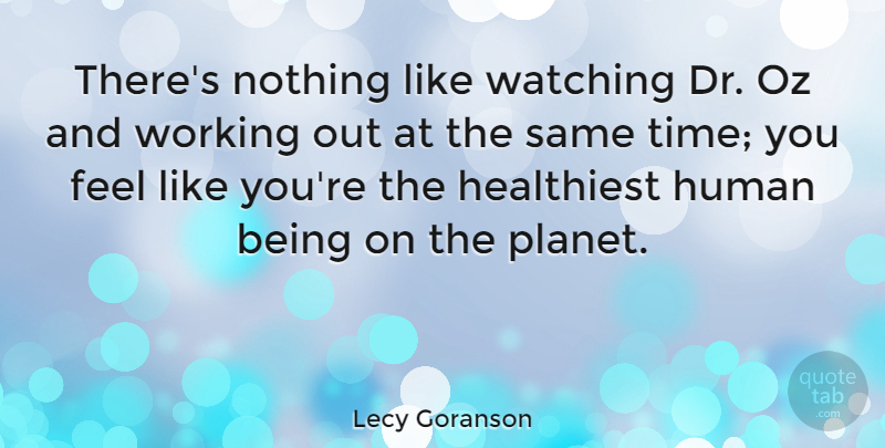 Lecy Goranson Quote About Human, Oz, Time: Theres Nothing Like Watching Dr...