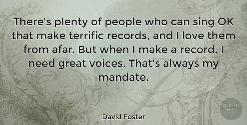 David Foster Quote About Great, Love, Ok, People, Plenty: Theres Plenty Of People Who...