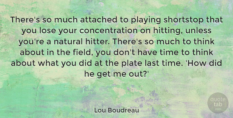 Lou Boudreau Quote About Attached, Concentration, Natural, Plate, Playing: Theres So Much Attached To...