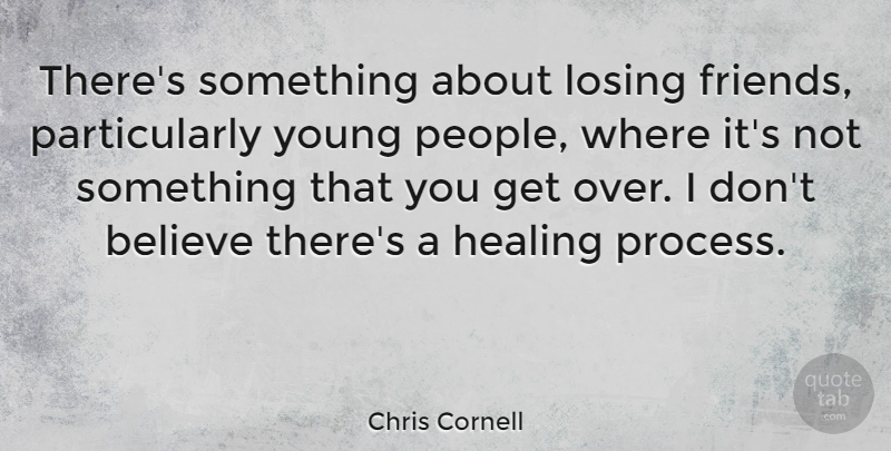 Chris Cornell Theres Something About Losing Friends Particularly