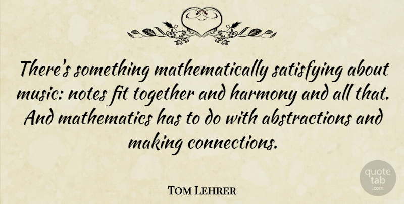 Tom Lehrer Quote About Fit, Mathematics, Music, Notes, Satisfying: Theres Something Mathematically Satisfying About...