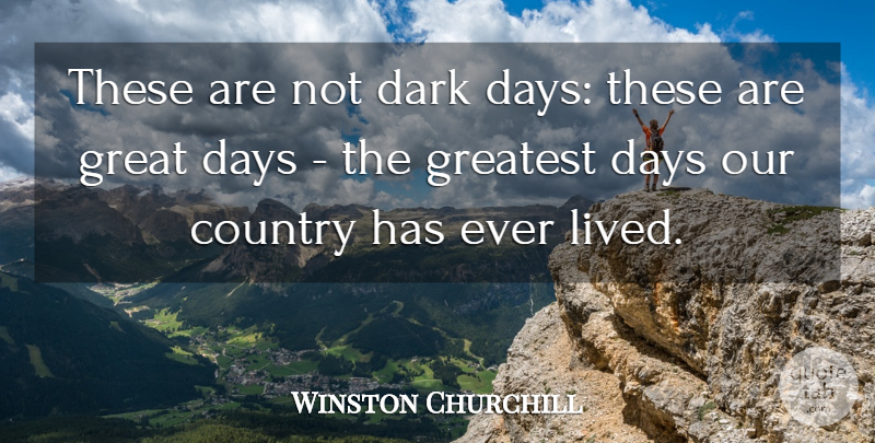 Winston Churchill Quote About Life, Country, Dark: These Are Not Dark Days...
