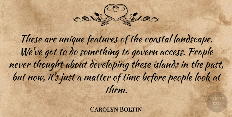 Carolyn Boltin Quote About Developing, Features, Govern, Islands, Matter: These Are Unique Features Of...