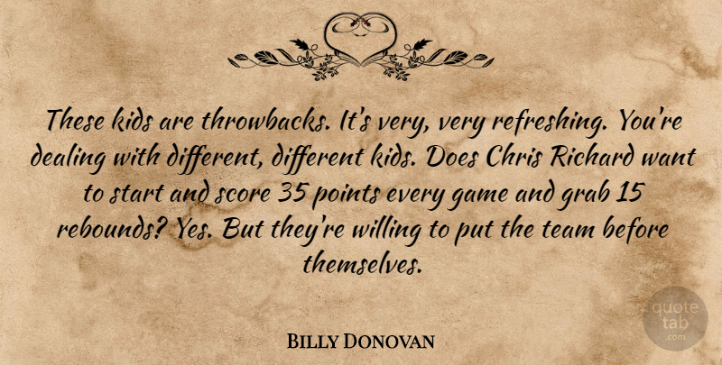 Billy Donovan Quote About Chris, Dealing, Game, Grab, Kids: These Kids Are Throwbacks Its...