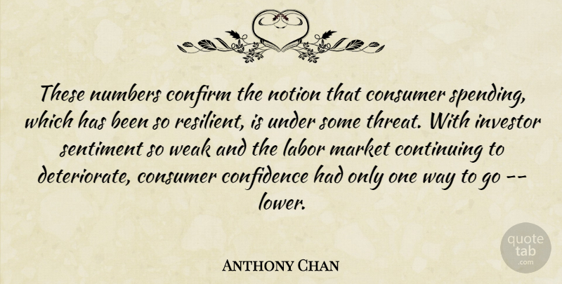 Anthony Chan Quote About Confidence, Confirm, Consumer, Continuing, Investor: These Numbers Confirm The Notion...
