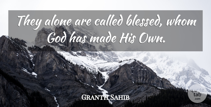 Granth Sahib Quote About Alone, God, Whom: They Alone Are Called Blessed...