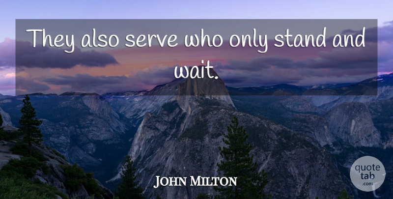 John Milton Quote About Patience, Waiting, Patience And Waiting: They Also Serve Who Only...