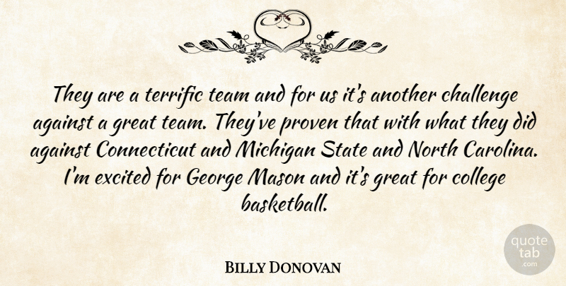 Billy Donovan Quote About Against, Challenge, College, Excited, George: They Are A Terrific Team...