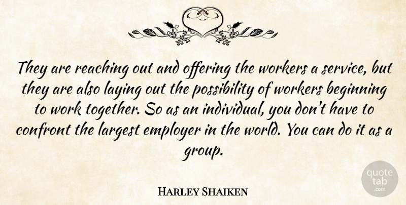 Harley Shaiken Quote About Beginning, Confront, Employer, Largest, Laying: They Are Reaching Out And...