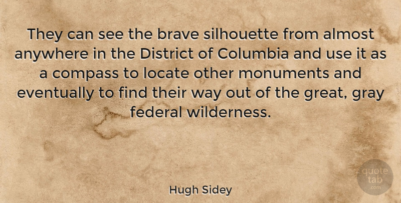 Hugh Sidey Quote About Brave, Way, Silhouettes: They Can See The Brave...