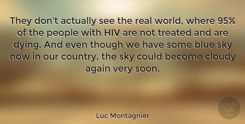 Luc Montagnier Quote About Again, Cloudy, Hiv, People, Though: They Dont Actually See The...
