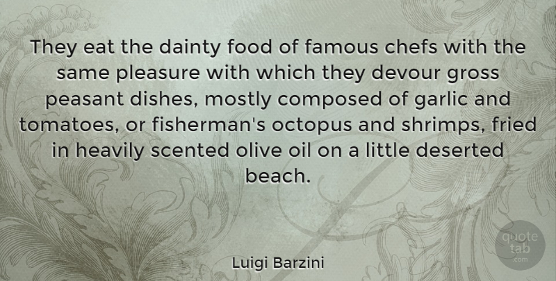 Luigi Barzini Quote About Chefs, Composed, Deserted, Devour, Eat: They Eat The Dainty Food...