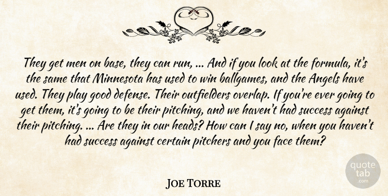 Joe Torre Quote About Against, Angels, Certain, Face, Good: They Get Men On Base...