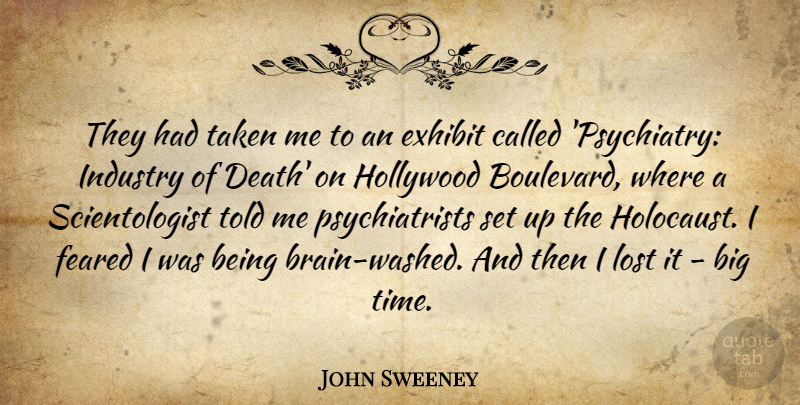 John Sweeney Quote About Death, Exhibit, Feared, Hollywood, Industry: They Had Taken Me To...