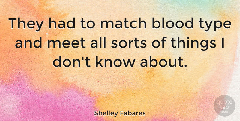 Shelley Fabares Quote About Blood, Blood Type, Type: They Had To Match Blood...