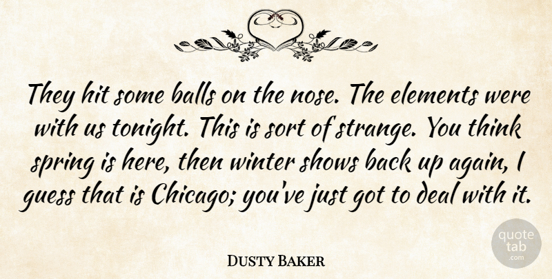 Dusty Baker Quote About Balls, Deal, Elements, Guess, Hit: They Hit Some Balls On...