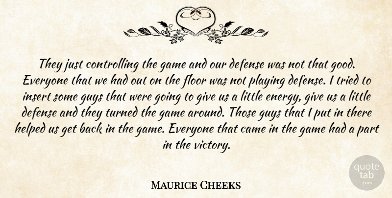 Maurice Cheeks Quote About Came, Defense, Floor, Game, Guys: They Just Controlling The Game...