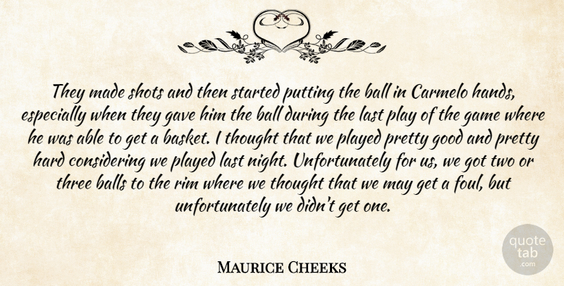 Maurice Cheeks Quote About Ball, Balls, Game, Gave, Good: They Made Shots And Then...