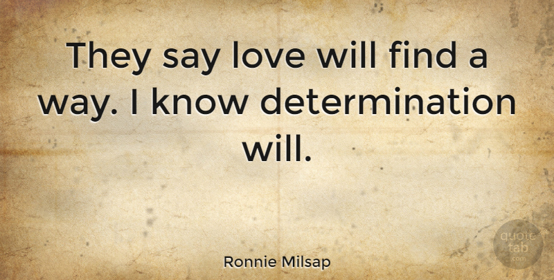 Ronnie Milsap Quote About Determination, Way, Love Will Find A Way: They Say Love Will Find...