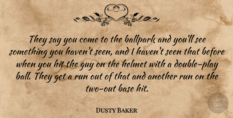 Dusty Baker Quote About Ballpark, Base, Guy, Helmet, Hit: They Say You Come To...