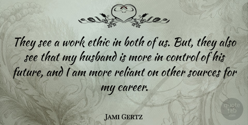 Jami Gertz Quote About Husband, Careers, Work Ethic: They See A Work Ethic...