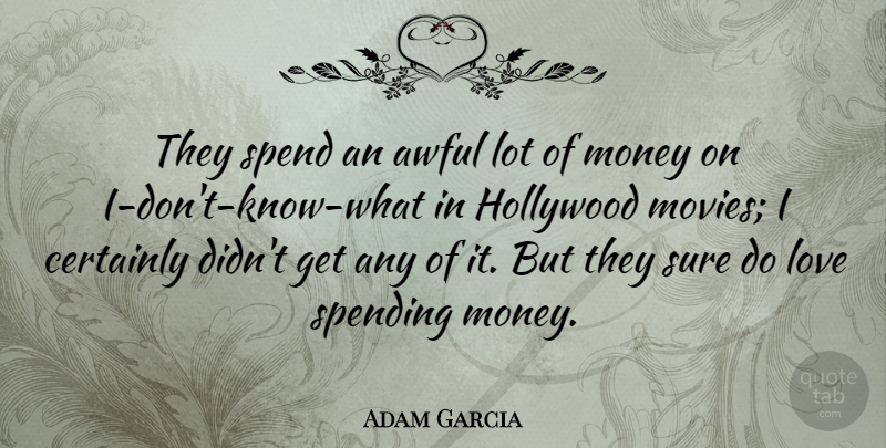 Adam Garcia Quote About Australian Actor, Awful, Certainly, Hollywood, Love: They Spend An Awful Lot...