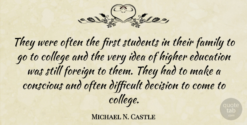Michael N. Castle Quote About College, Ideas, Decision: They Were Often The First...