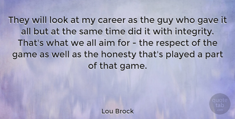 Lou Brock Quote About Aim, Career, Game, Gave, Guy: They Will Look At My...